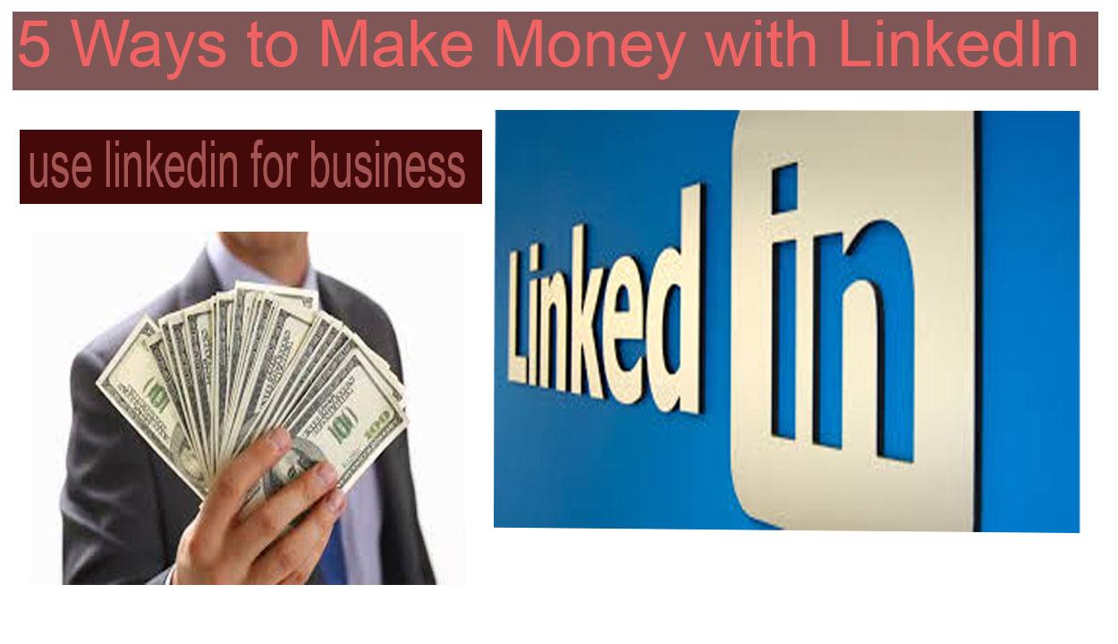 5 Ways to Make Money with LinkedIn