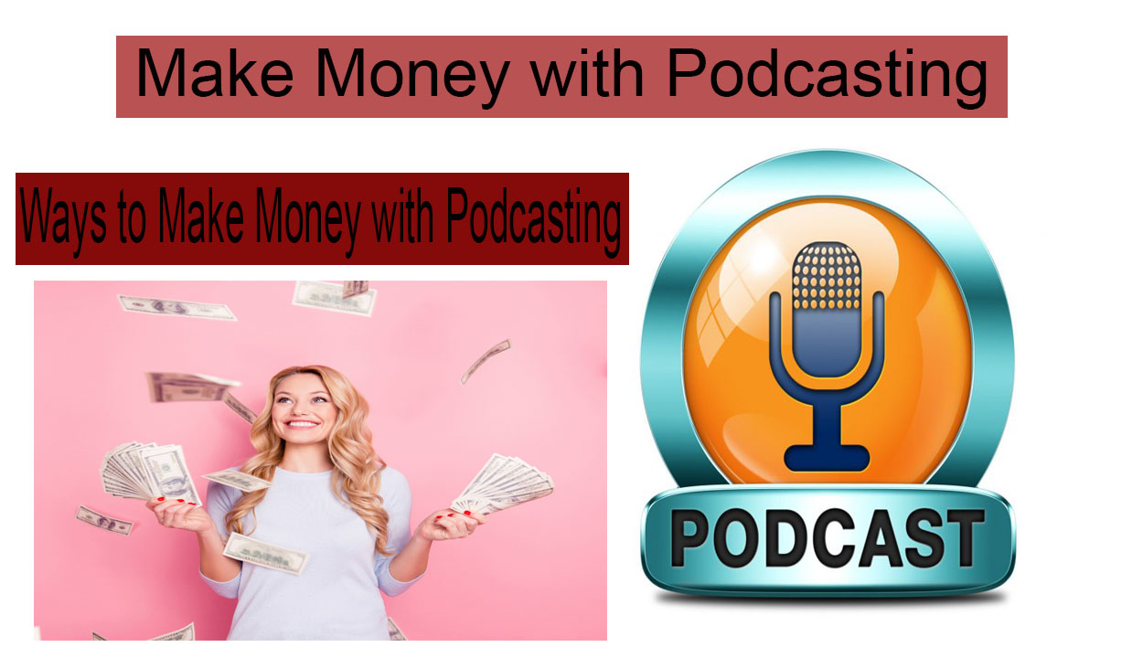 How to Make Money with Podcasting