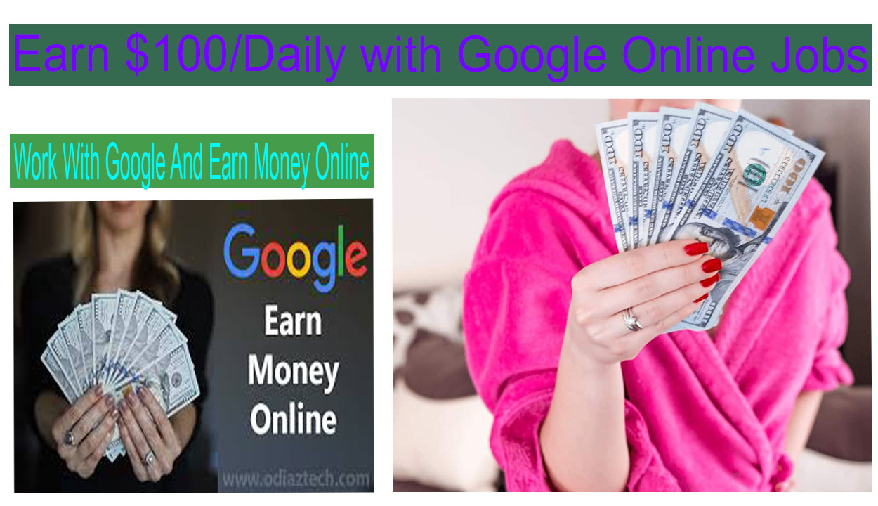 How to Earn $100/Daily in with Google Online Jobs (Payment Proof)